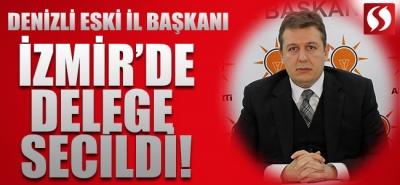 Denizli eski İl Başkanı İzmir'de Delege seçildi!
