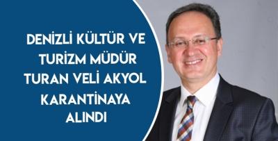Denizli Kültür ve Turizm İl Müdür Turhan Veli Akyol Karantiya Alındı
