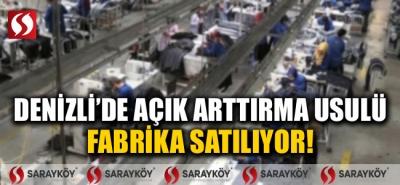 Denizli'de açık arttırma usulü fabrika satılıyor!
