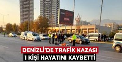 DENİZLİ'DE TRAFİK KAZASI 1 KİŞİ HAYATINI KAYBETTİ