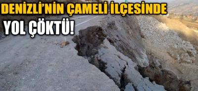DENİZLİ'NİN ÇAMELİ İLÇESİNDE YOLLAR ÇÖKTÜ!