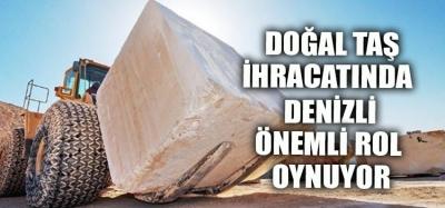 DOĞAL TAŞ İHRACATINDA DENİZLİ  ÖNEMLİ ROL OYNUYOR