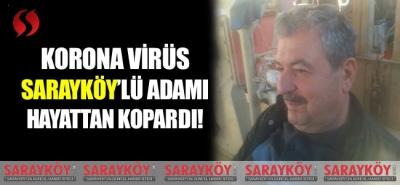 Korona virüs Sarayköy'lü adamı hayattan kopardı!