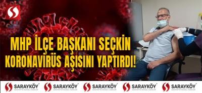 MHP İçe Başkanı Seçkin koronavirüs aşısını yaptırdı!