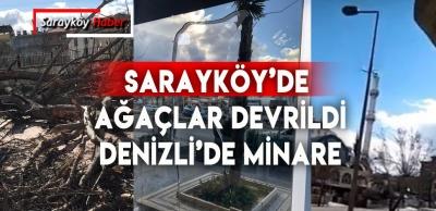 SARAYKÖY'DE AĞAÇLAR DEVRİLDİ, DENİZLİ'DE MİNARE VE ÇATILAR UÇTU