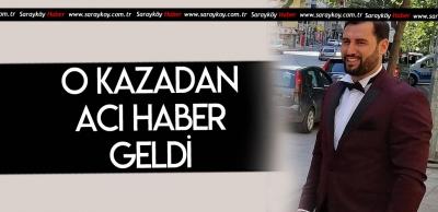SARAYKÖY'DEKİ O KAZADAN ACI HABER GELDİ