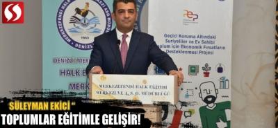 Süleyman EKİCİ;  Toplumlar Eğitimle Gelişir!