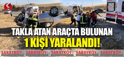 Takla atan araçta bulunan 1 kişi yaralandı!